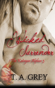 Wicked Surrender: The Kategan Alphas 3 by T. A. Grey