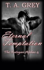 Eternal Temptation: The Kategan Alphas 4 by T. A. Grey