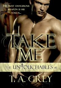 Take Me (The Untouchables book 1)  by paranormal romance author T. A. Grey