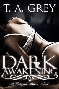 Dark Awakening: The Kategan Alphas 2 by best selling erotica author T. A. Grey