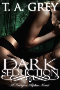Dark Seduction: The Kategan Alphas book 5 by best selling author T.A. Grey