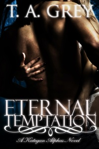 Eternal Temptation: The Kategan Alphas 4 by T. A. Grey