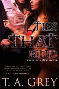 Ties That Bind: The Bellum Sisters 3 by T. A. Grey
